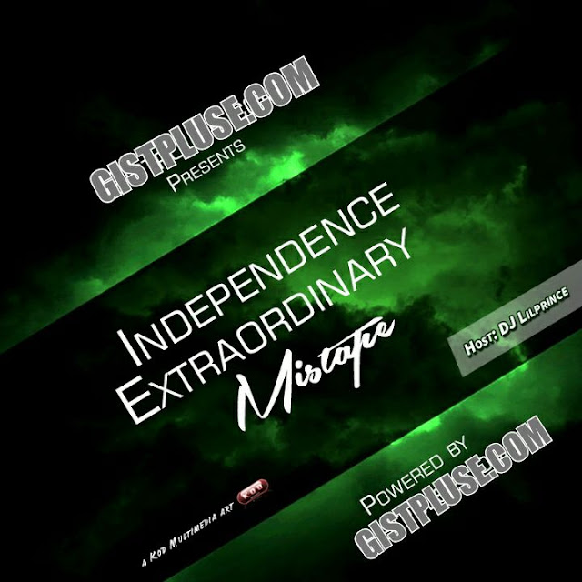 [Mixtape] Independence Extraordinary Mixtape By Dj Lil Prince