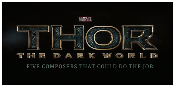 Audio Evidence: 5 Composers (You Haven't Thought Of) That Could Score Thor: The Dark World