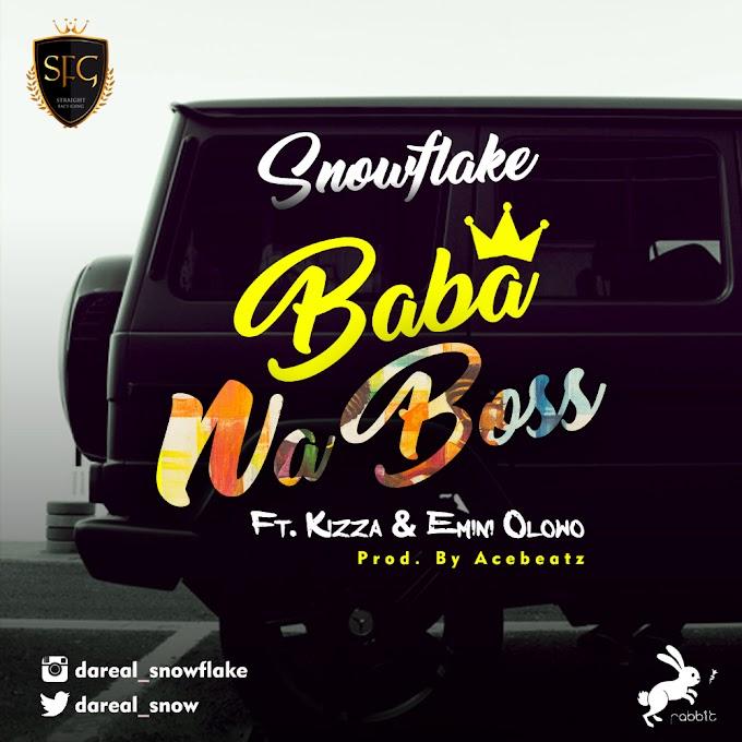 Snowflake – Baba Na Boss Ft. Kizza & Emini Olowo | @Dareal_Snow