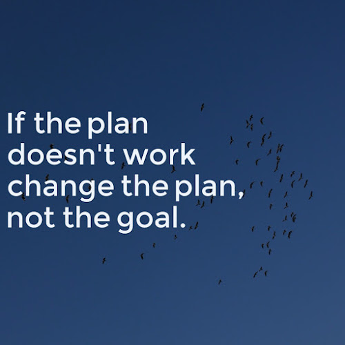 If the plan doesn't work change the plan