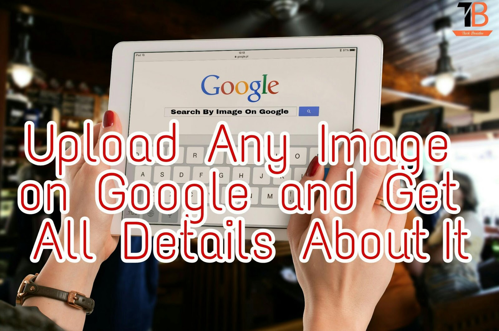 Upload Any Image on Google and Get All Details About Image (Official)