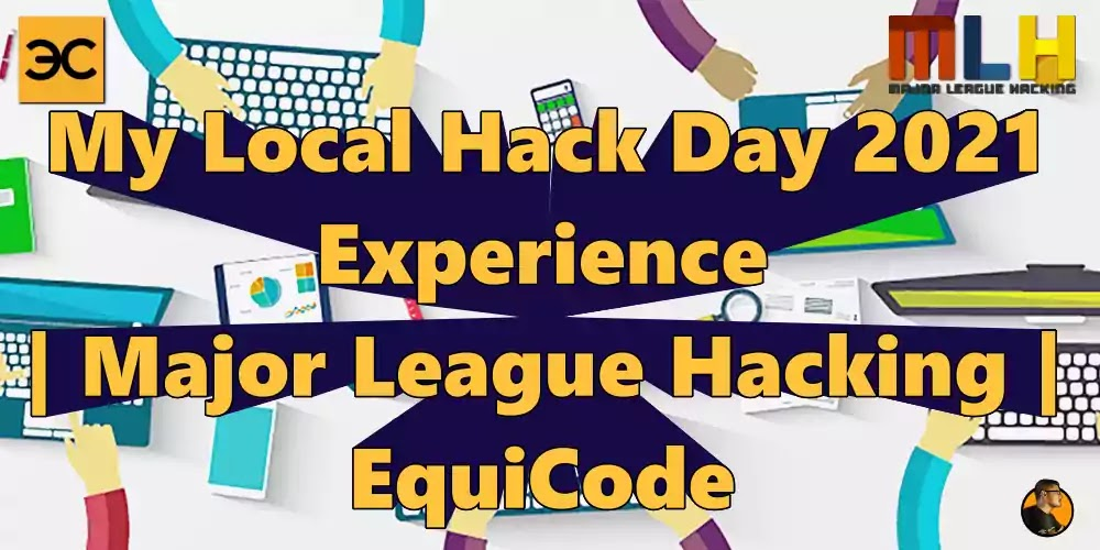 My Local Hack Day 2021 Experience | Major League Hacking | EquiCode Saumya Ranjan Nayak