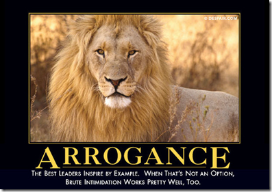 Arrogance: The best leaders inspire by example.  When that's not an option, brute intimidation works pretty well too.