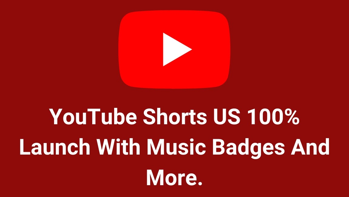YouTube Shorts US 100% Launch With Music Badges And More.