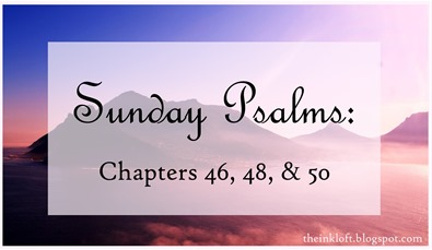 Sunday Psalms Chap 46, 48, 50