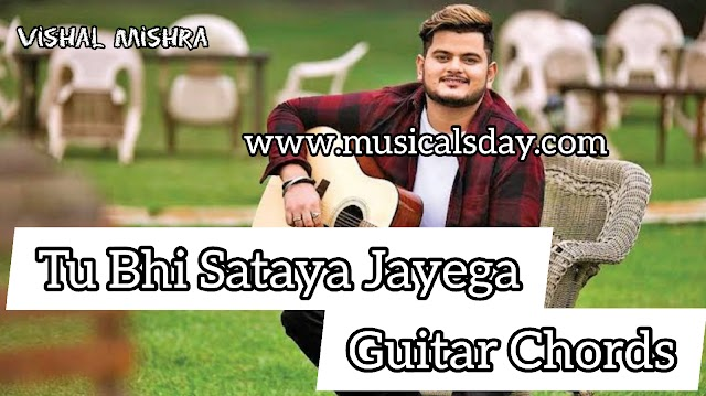 Tu Bhi Sataya Jayega Guitar Chords with Strumming pattern