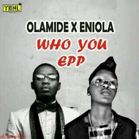 """OLAMIDE x ENIOLA - """"WHO YOU EPP"""""""