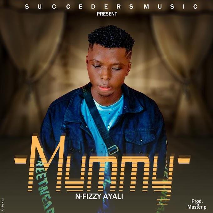 music :- N-Fizzy Ayali- Mummy