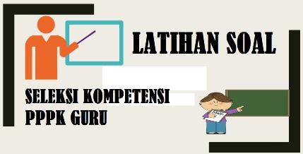 Latihan Soal Seleksi Kompetensi PPPK Guru Tahun 2021