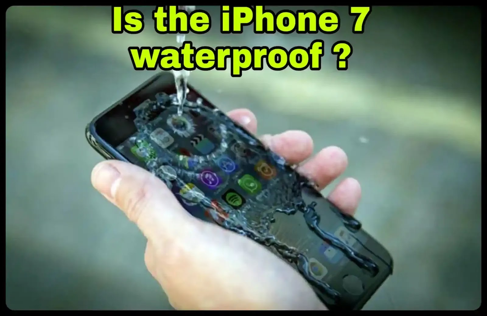 Is the iPhone 7 waterproof