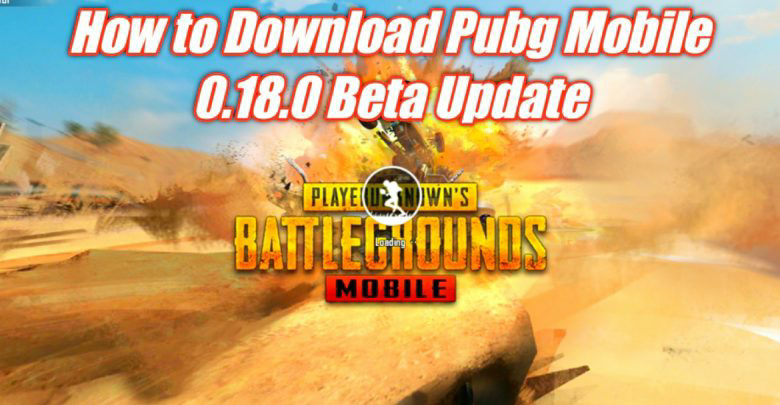 Pubg Mobile Beta v0.18.0 | How to Download Pubg Mobile Beta v0.18.0 - Both Android & iOS Users