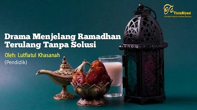 Drama Menjelang Ramadhan Terulang Tanpa Solusi