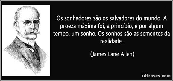 frase-os-sonhadores-sao-os-salvadores-do-mundo-a-proeza-maxima-foi-a-principio-e-por-algum-tempo-james-lane-allen-162777