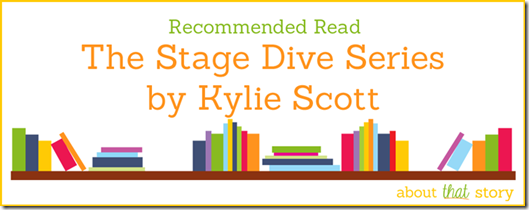 Recommended Read: The Stage Dive Series by Kylie Scott | About That Story