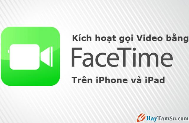Cách kích hoạt để gọi Video Facetime trên iPhone, iPad