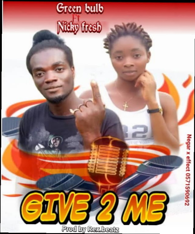 Green Bulb ft Nicky Fresh-Give it to me(Prod.By Rex.Beatz)