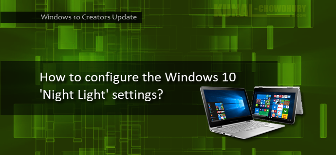 How to configure the Windows 10 'Night Light' settings? (www.kunal-chowdhury.com)