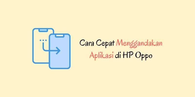 Cara Cepat Menggandakan Aplikasi di HP Oppo