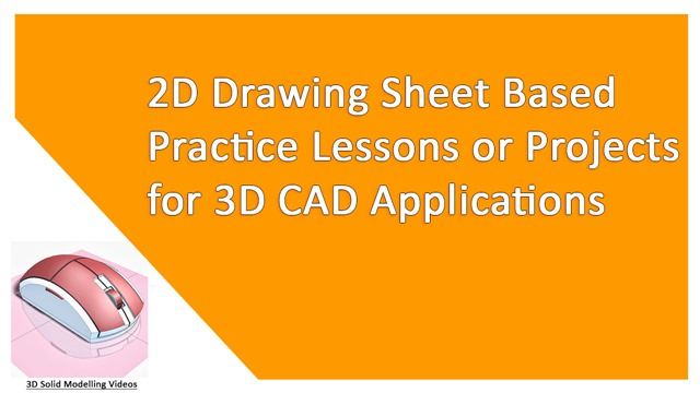 2D Drawing Sheet Based Practice Lessons or Projects for 3D CAD Applications