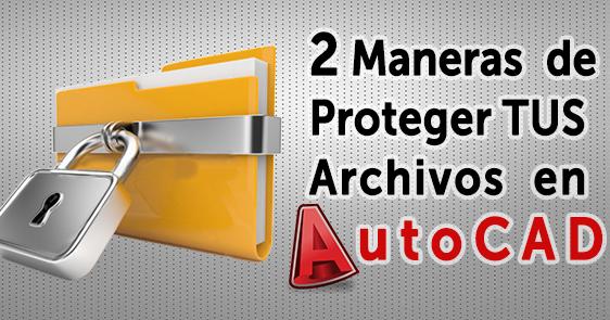 2 maneras de proteger tus planos en autocad for Archivos de cad