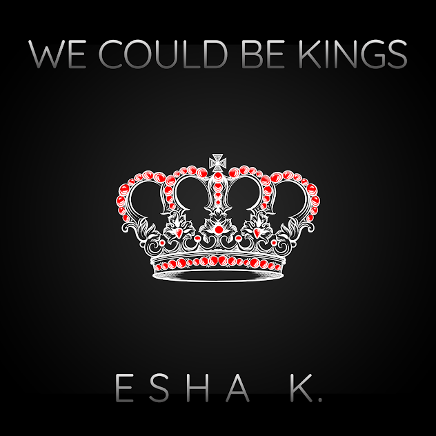 Get empowered with 'We Could Be Kings' by Esha K.