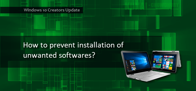 Here's how to prevent unwanted software installation on Windows 10 (www.kunal-chowdhury.com)