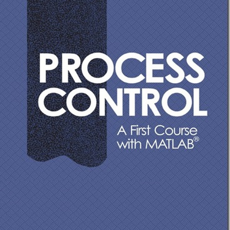 Process Control - A First Course with MATLAB  Cambridge Series in Chemical Engineering