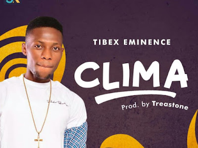 [MUSIC]: Tibex Eminence – Clima (Prod. By Treastone) | @Tibex_eminence1