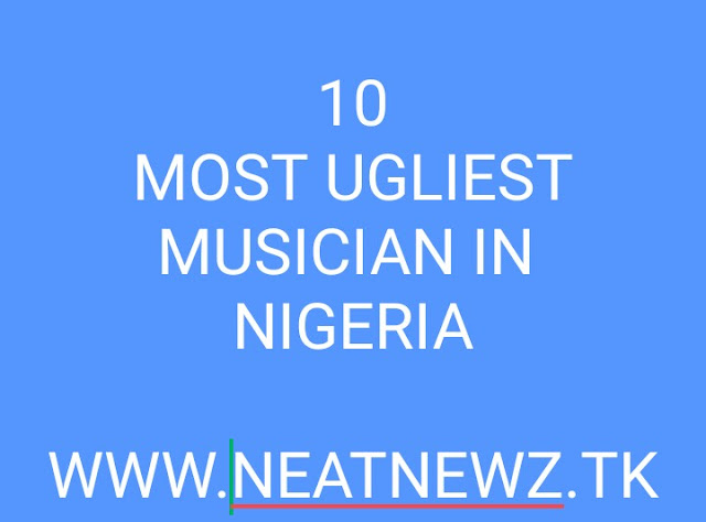 TOP 10 MOST UGLIEST MUSICIAN IN NIGERIA(NO 10 IS JUST FUNNY)