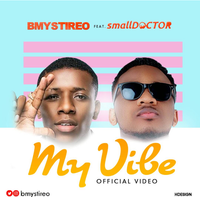 Video: Bmystireo - My Vibe Ft Small Doctor @Bmystireo @Iam_SmallDoctor