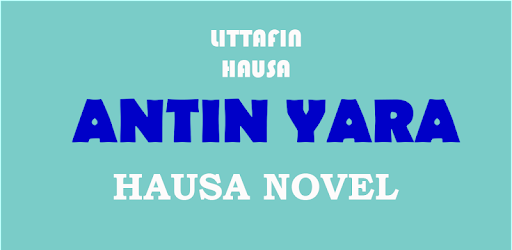 Antin Yara - Hausa Novel - Apps on Google Play