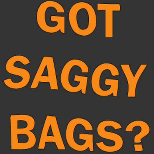 Got Saggy Bags?