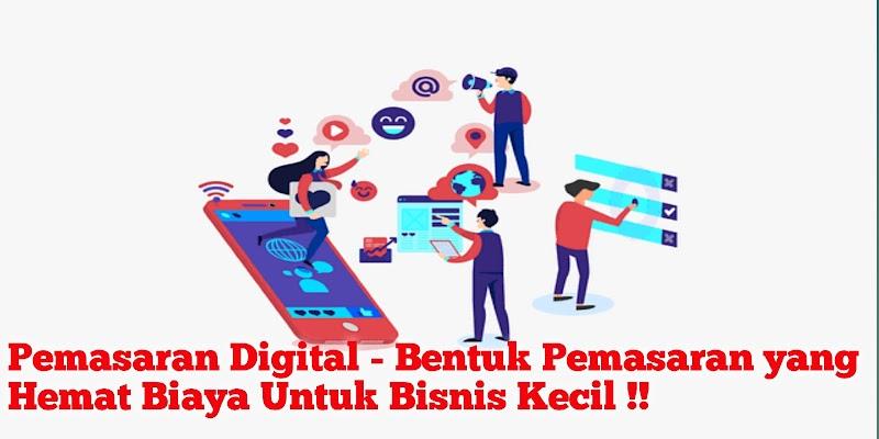 Pemasaran Digital - Bentuk Pemasaran yang Hemat Biaya Untuk Bisnis Kecil !!