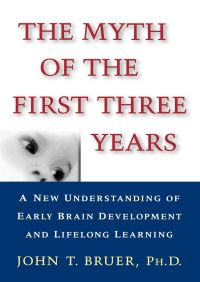 The Myth of the First Three Years By John Bruer