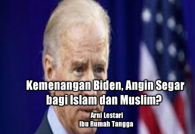 Kemenangan Biden, Angin Segar bagi Islam  dan Muslim?