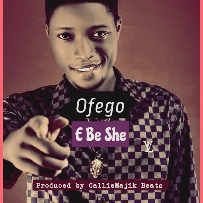 Ofego - E Be She