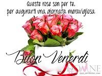 buon venerdi immagine con frase dedica fiori queste rose son per te per augurarti buon giorno.jpg