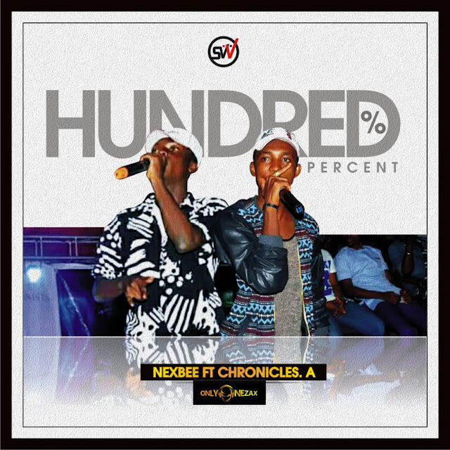 New Music: Nex Bee - Hundred Percent Ft. Chronicles A (Prod. By OnlyOne Zax)