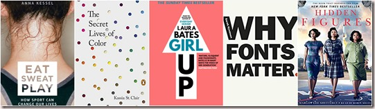 Eat sweat play by Anna Kessel, The Secret Lives of Color by Kassia St. Claire, Girl Up by Laura Bates, Why Fonts Matter by Sarah Hyndland, Hidden Figures by Margot Lee Shetterly janelle monae taraji p henson octavia spencer book covers