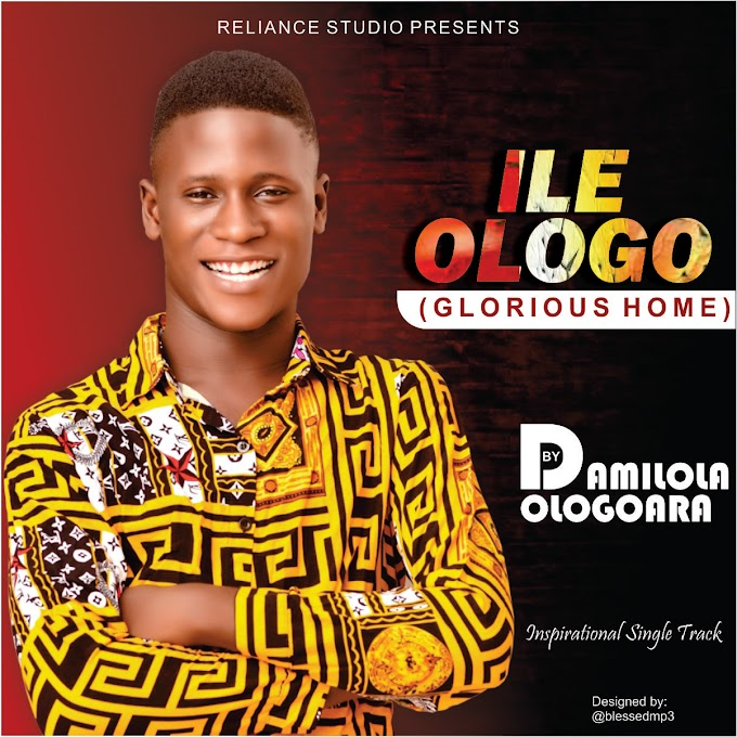 Download Music: Damilola Ologoara - Ile Ologo (Glorious Home)