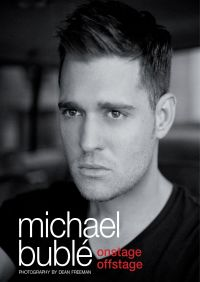 Onstage, Offstage By Michael Bublé