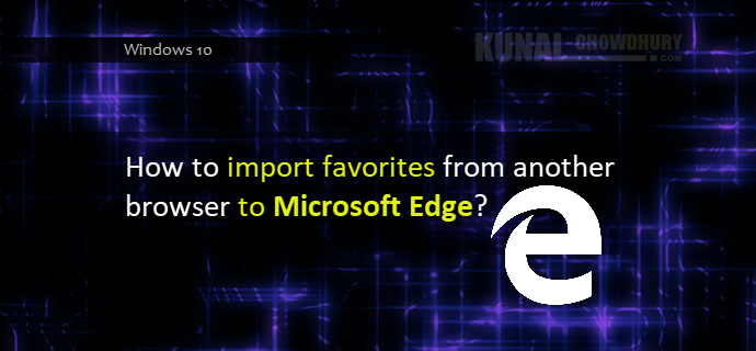 Importing the browser info to Microsoft Edge in Windows 10 (www.kunal-chowdhury.com)