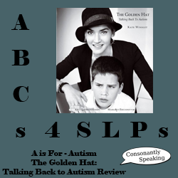 ABCs 4 SLPs: A is for Autism - The Golden Hat: Talking Back to Autism Book Review image