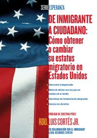 De inmigrante a ciudadano (A Simple Guide to US Immigration) By Luis Cortes