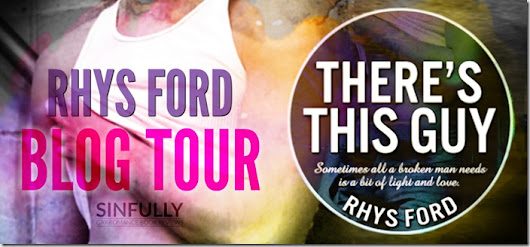 Blog Tour: There's This Guy by Rhys Ford with Guest Post & Giveaway
