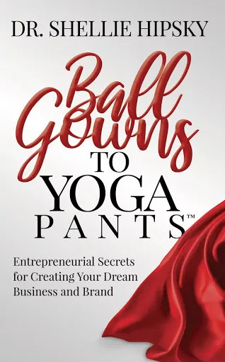 Ball Gowns to Yoga Pants By Dr. Shellie Hipsky