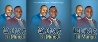 MP3 AUDIO | PAUL MWAZEMBE FT. CHRIS MWAHANGILA - WEWE NI MUNGU Mp3 (Audio Download)