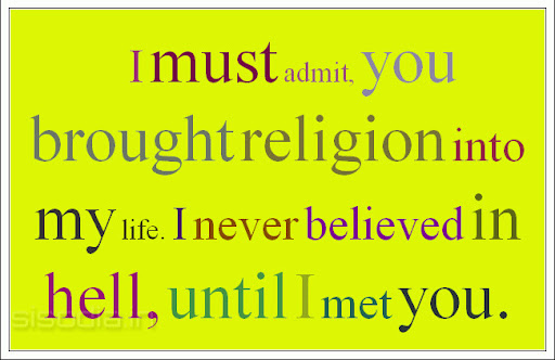 Quotes Find: I must admit, you brought religion into my life. I never believe...