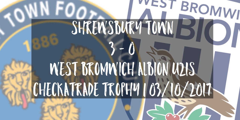Shrewsbury Town 3 - 0 West Bromwich Albion U21s | Checkatrade Trophy | 03/10/2017