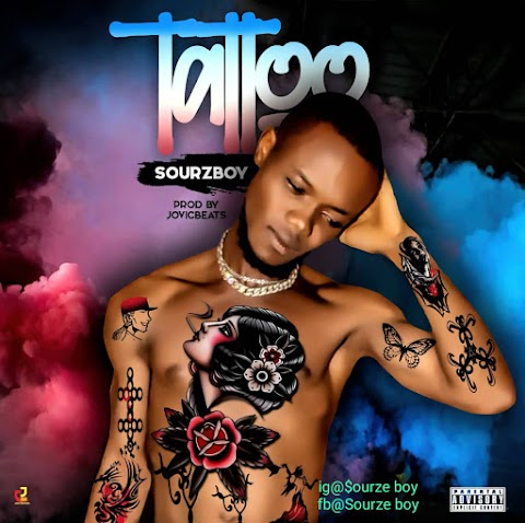 MUSIC:- SOURZE BOY - TATTOO